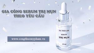Gia công serum trị mụn, gia công serum skincare, serum chuyên trị mụn